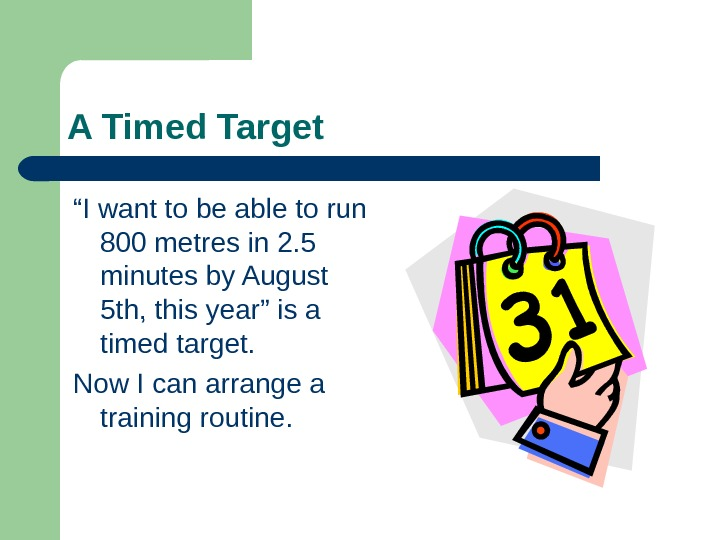 "A Timed Target "" I want to be able to run 800 metres in"