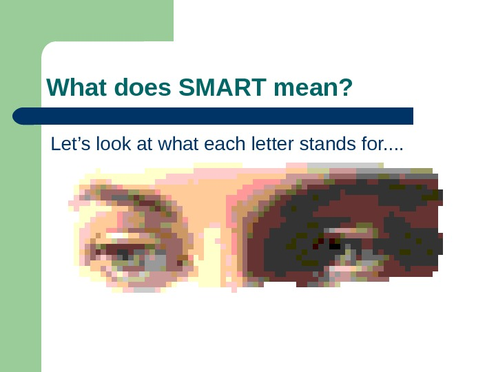 What does SMART mean? Let's look at what each letter stands for. .