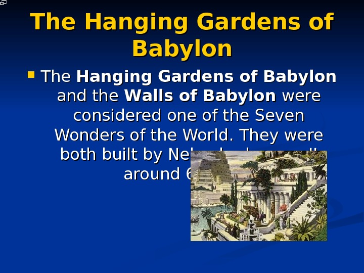 The Hanging Gardens of Babylon  and the WW alls of Babylon  were considered one