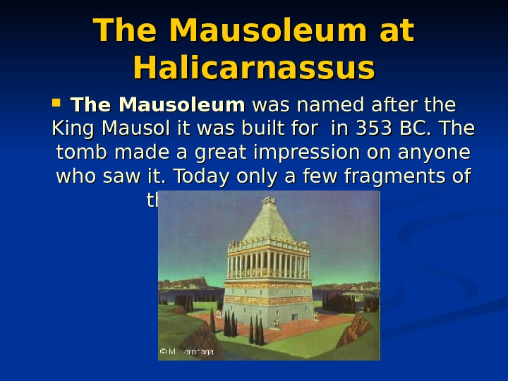 The Mausoleum at Halicarnassus The Mausoleum was named after the King Mausol it was built for
