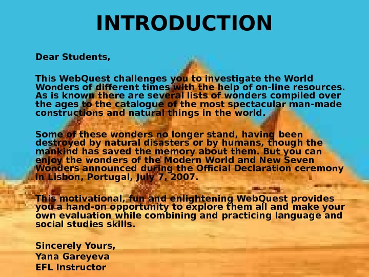 INTRODUCTION Dear Students, This Web. Quest challenges you to investigate the World Wonders of