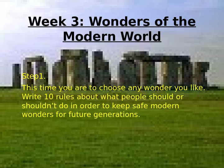 Week 3: Wonders of the Modern World Step 1. This time you are to
