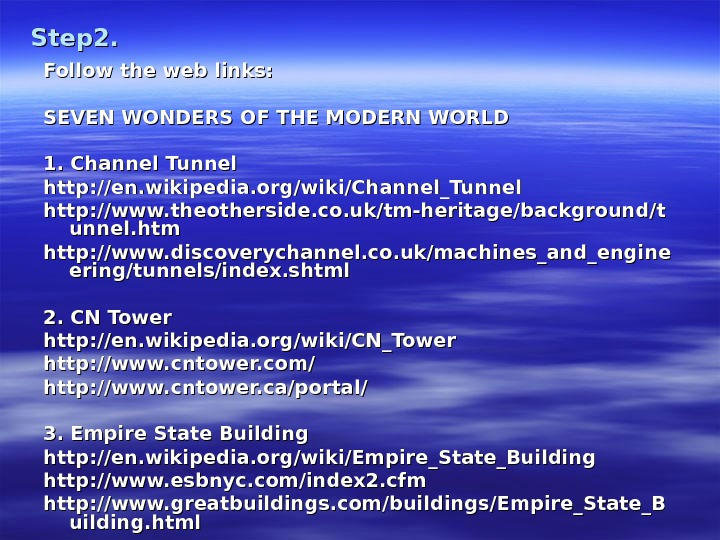 Step 2. Follow the web links: SEVEN WONDERS OF THE MODERN WORLD 1. Channel Tunnel