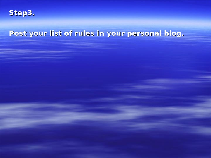 Step 3. Post your list of rules in your personal blog.