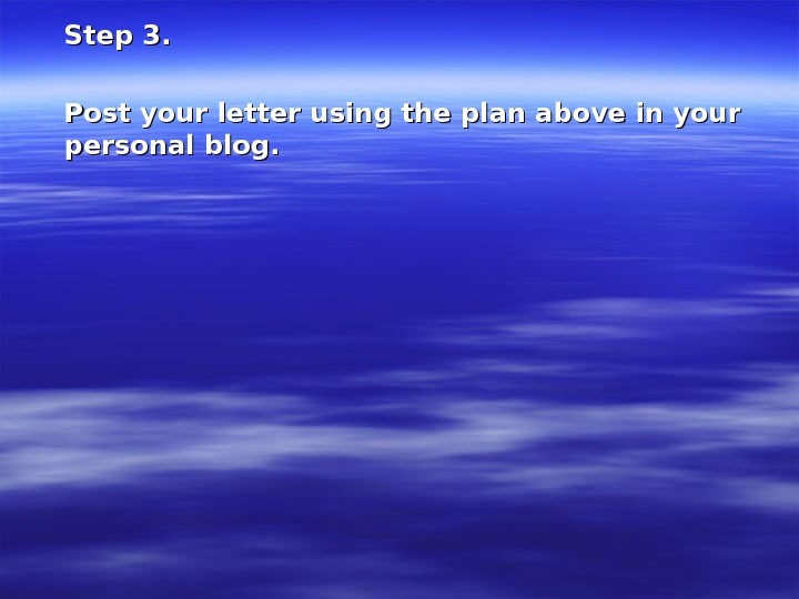 Step 3. Post your letter using the plan above in your personal blog.