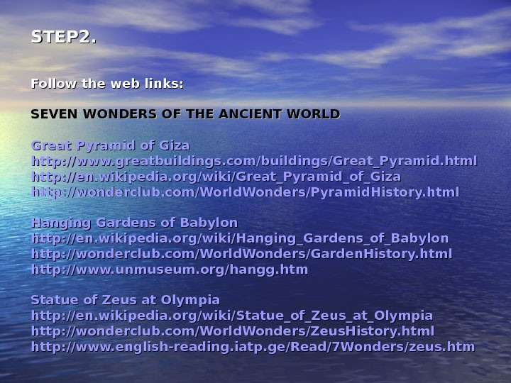 STEP 2. Follow the web links: SEVEN WONDERS OF THE ANCIENT WORLD Great Pyramid of