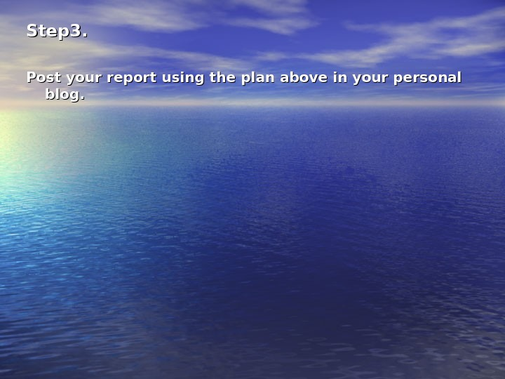 Step 3. Post your report using the plan above in your personal blog.