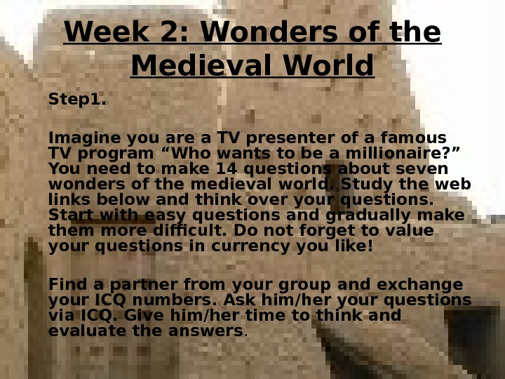 Week 2: Wonders of the Medieval World Step 1. Imagine you are a TV