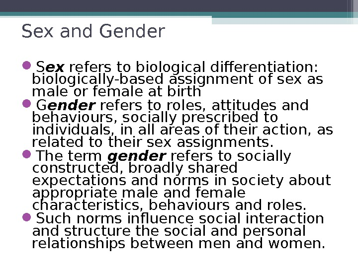 Sex and Gender S ex refers to biological differentiation:  biologically-based assignment of sex as male