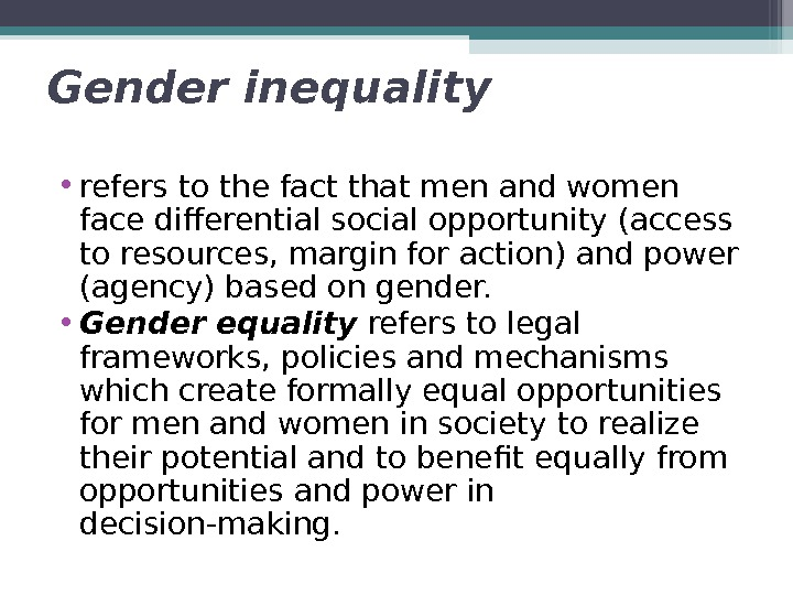 Gender inequality  • refers to the fact that men and women face differential social opportunity