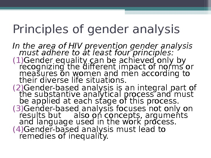Principles of gender analysis In the area of HIV prevention gender analysis must adhere to at