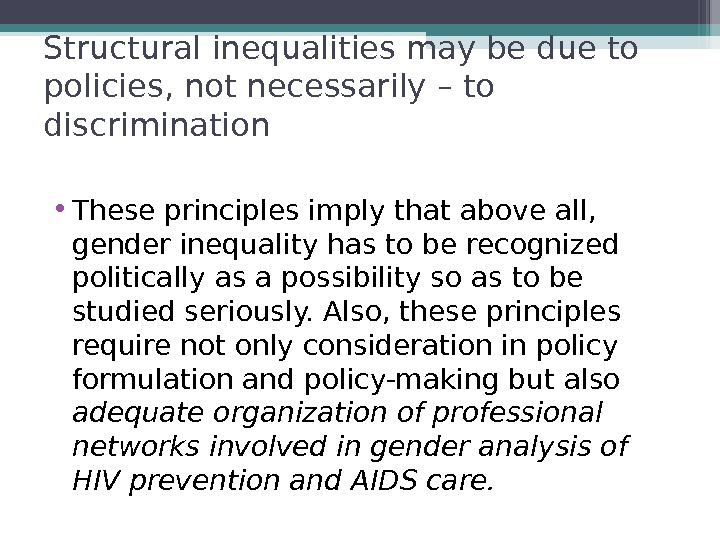 Structural inequalities may be due to policies, not necessarily – to discrimination • These principles imply