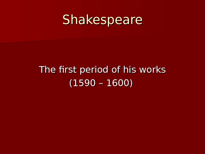 Shakespeare The first period of his works (1590 – 1600)