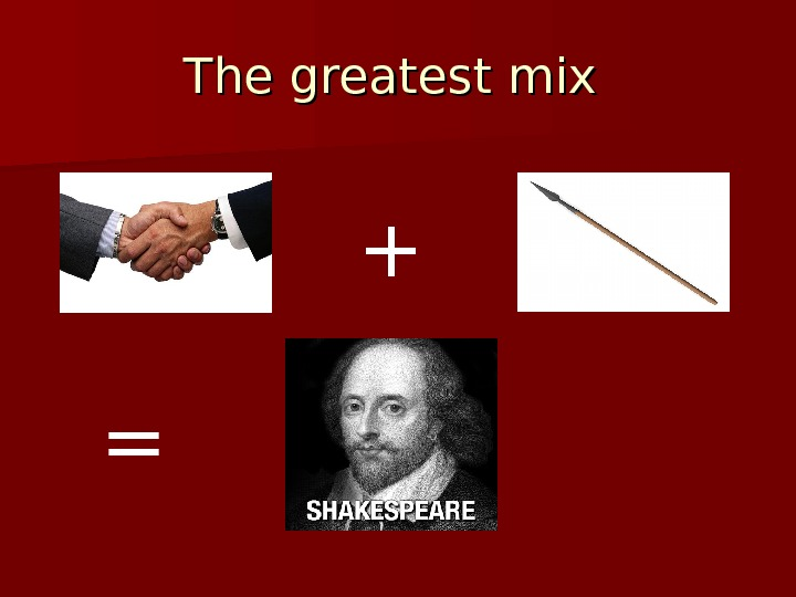 The greatest mix + =