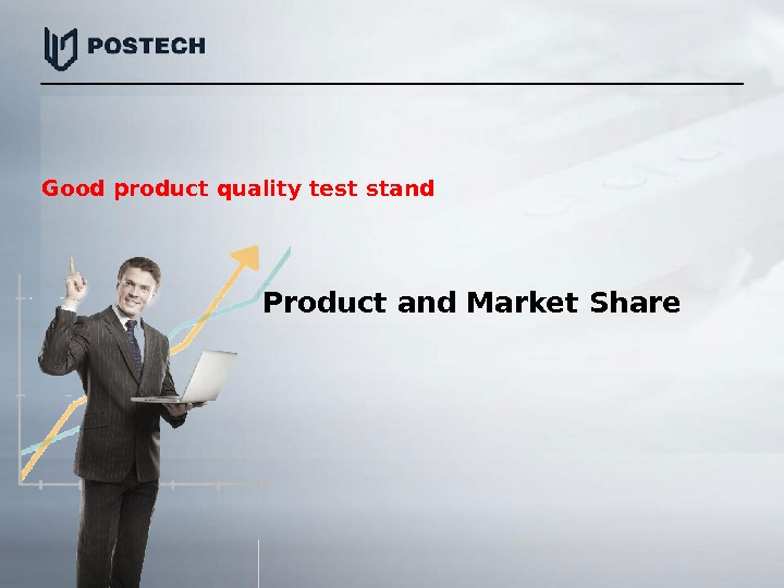 Product and Market Share. Good product quality test stand