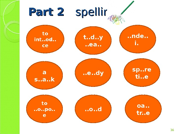 Part 2  spelling!  36 to int. . od. . ce a s. . a.