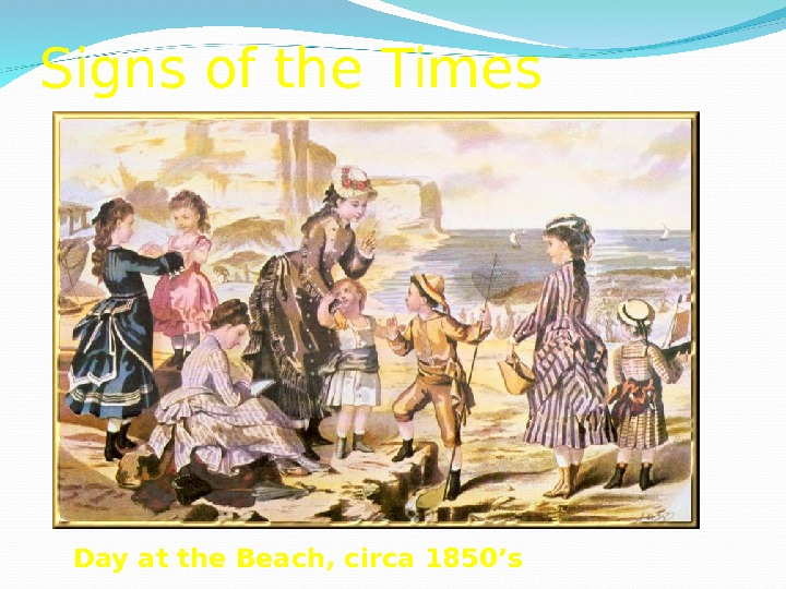 Signs of the Times Day at the Beach, circa 1850's