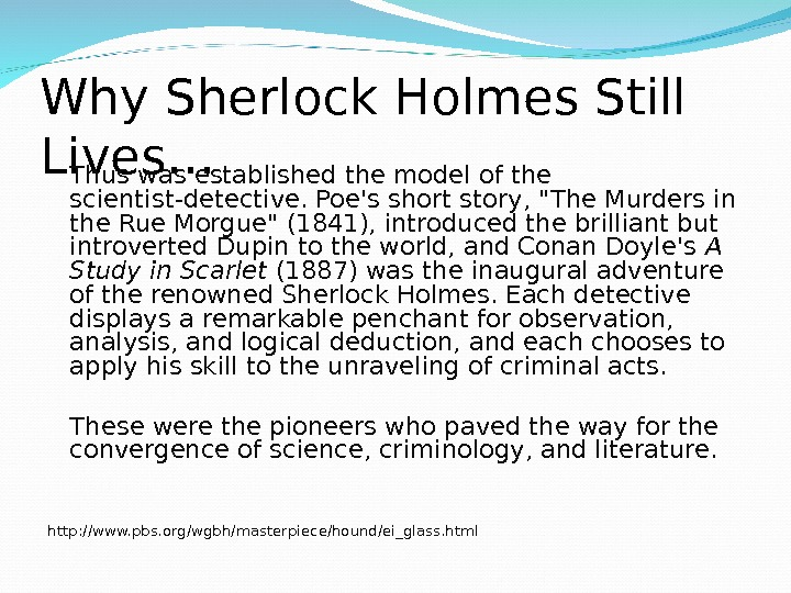 Why Sherlock Holmes Still Lives… Thus was established the model of the scientist-detective. Poe's short story,