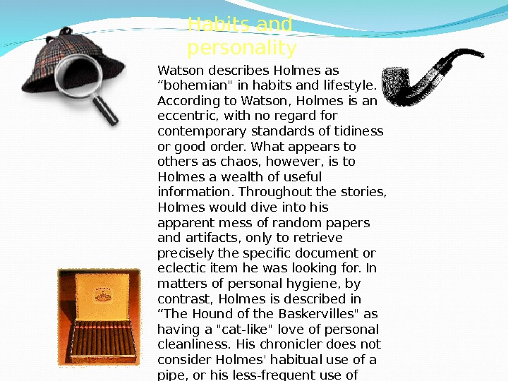 "Habits and personality  Watson describes Holmes as ""bohemian in habits and lifestyle.  According to"