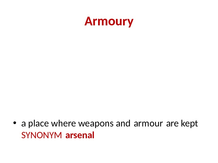 Armoury • a place where weapons and armour are kept  SYNONYM arsenal