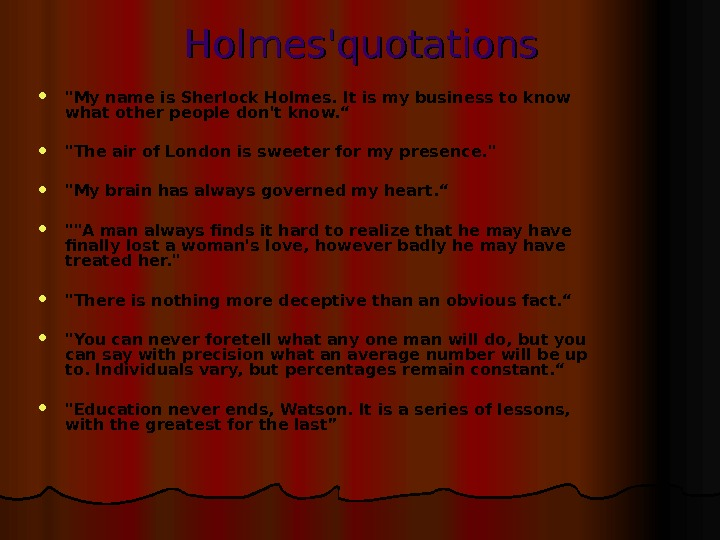 Holmes'quotations My name is Sherlock Holmes. It is my business to know what other people don't