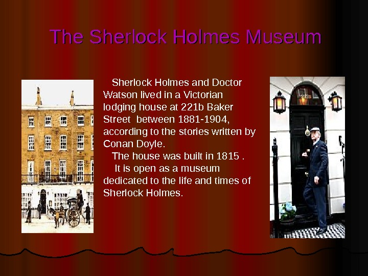 Sherlock Holmes and Doctor Watson lived in a Victorian lodging house at 221 b