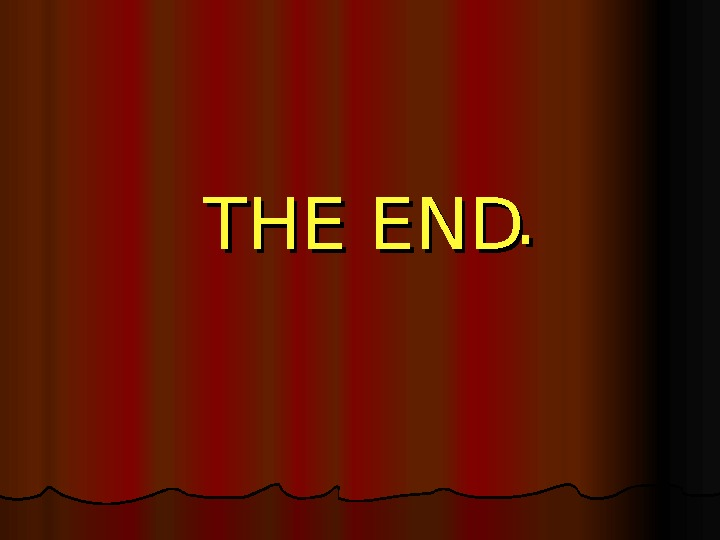 THE END. .
