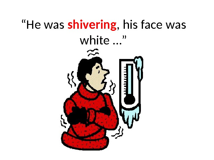 """ He was shivering , his face was white …"""