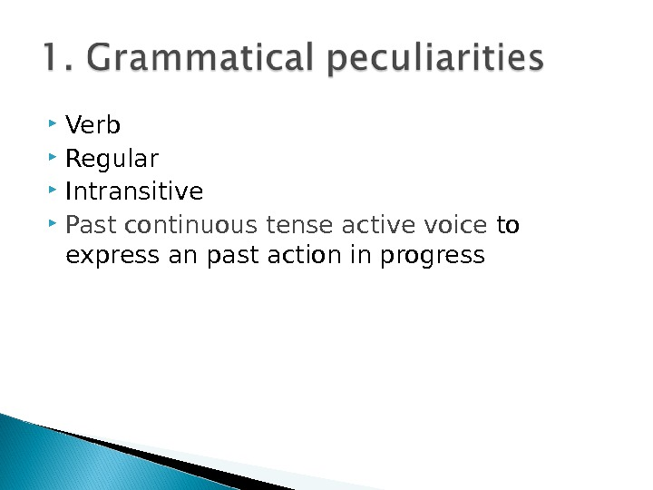 Verb Regular Intransitive Past continuous tense active voice to express an past action in progress