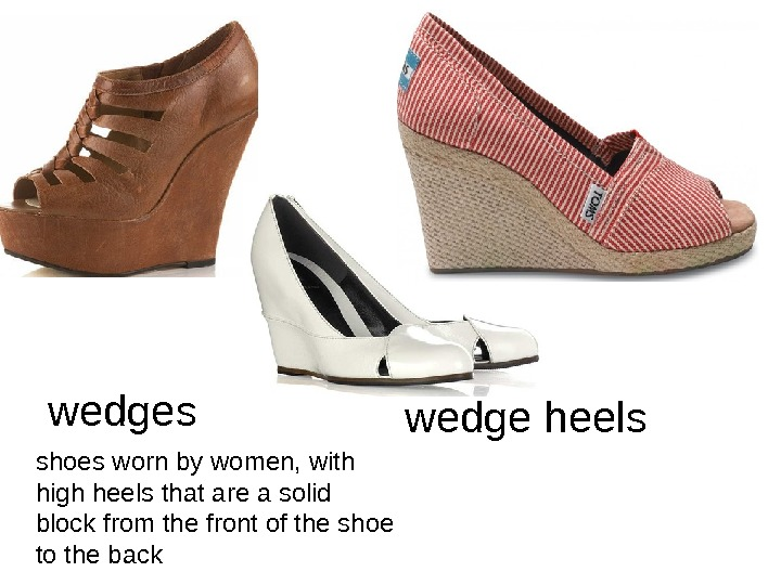 wedges shoes worn by women, with high heels that are a solid block from