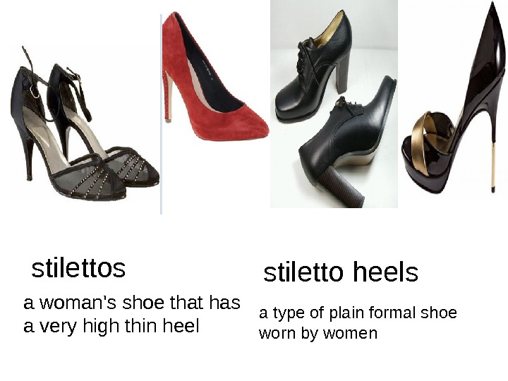 stilettos a woman's shoe that has a very high thin heel a type of