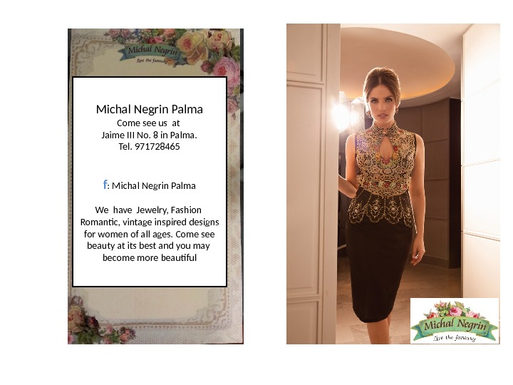 Michal Negrin Palma Come see us at Jaime III No. 8 in Palma. Tel. 971728465 www.