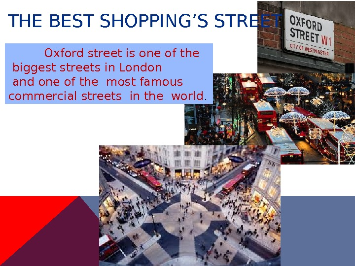 THE BEST SHOPPING'S STREET Oxford street is one of the  biggest streets in London
