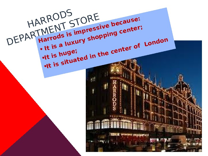 HARRODS DEPARTMENT STORE Harrods is impressive because:  It is a luxury shopping center; It is