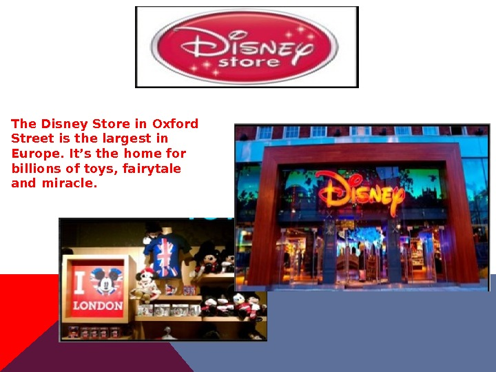 The Disney Store in Oxford Street is the largest in Europe. It's the home for billions
