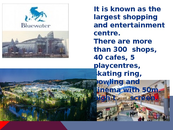 It is known as the largest shopping and entertainment centre.  There are more than 300