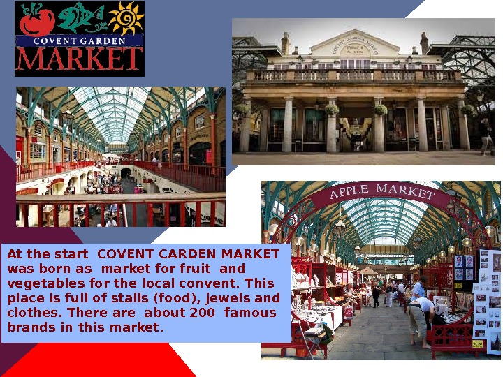 At the start COVENT CARDEN MARKET was born as market for fruit and vegetables for the