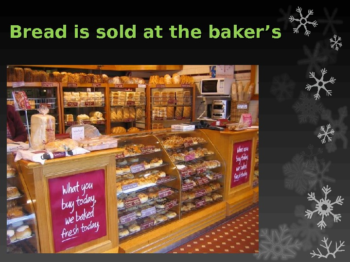 Bread is sold at the baker's