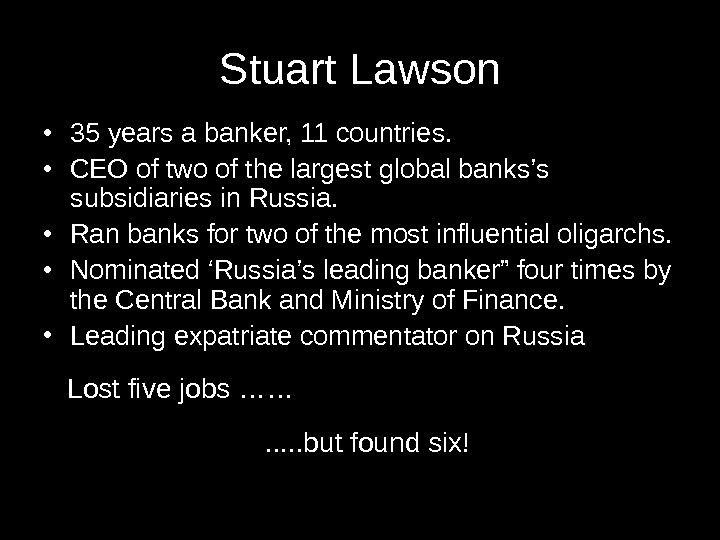 Stuart Lawson • 35 years a banker, 11 countries.  • CEO of two of the