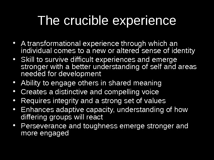 The crucible experience • A transformational experience through which an individual comes to a new or