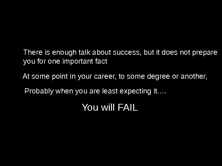 At some point in your career, to some degree or another, Probably when you are least