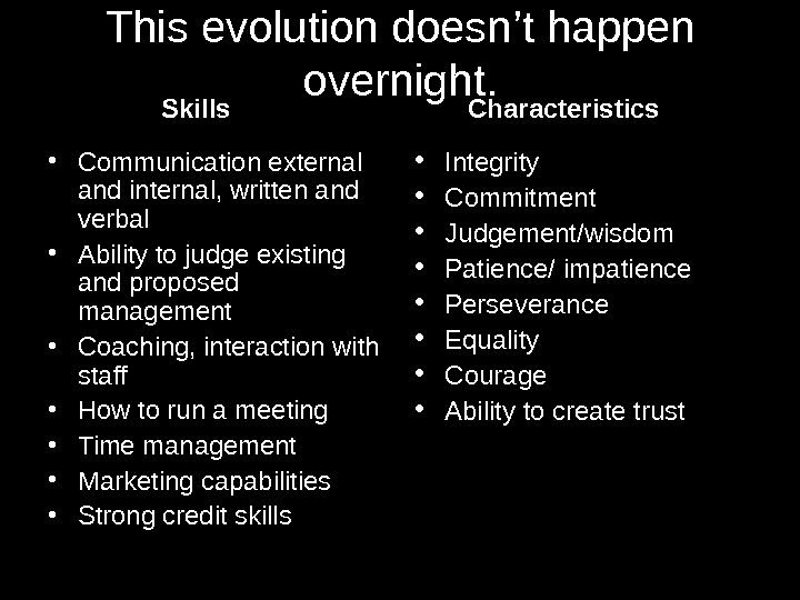 This evolution doesn' t happen overnight.  • Communication external and internal, written and verbal •