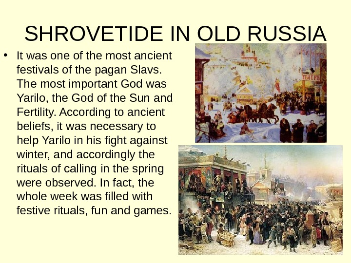 SHROVETIDE IN OLD RUSSIA • It was one of the most ancient festivals of