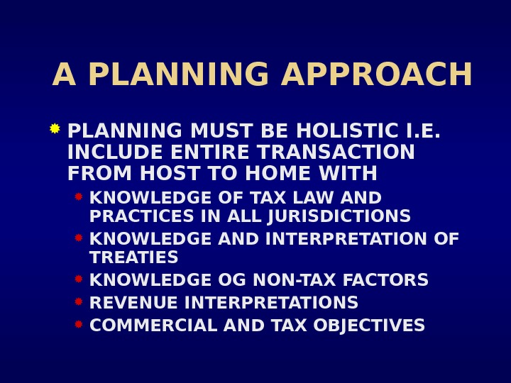A PLANNING APPROACH PLANNING MUST BE HOLISTIC I. E.  INCLUDE ENTIRE TRANSACTION FROM HOST TO
