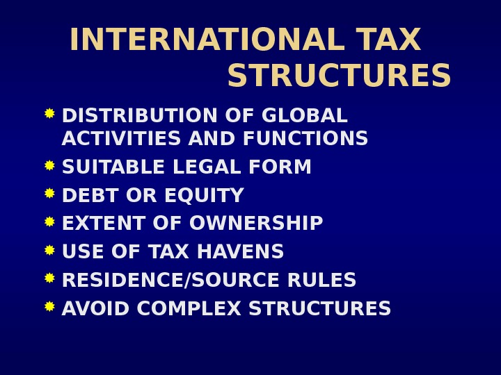 INTERNATIONAL TAX    STRUCTURES DISTRIBUTION OF GLOBAL ACTIVITIES AND FUNCTIONS SUITABLE LEGAL FORM