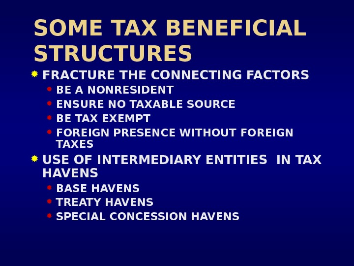 SOME TAX BENEFICIAL STRUCTURES FRACTURE THE CONNECTING FACTORS BE A NONRESIDENT ENSURE NO TAXABLE SOURCE BE
