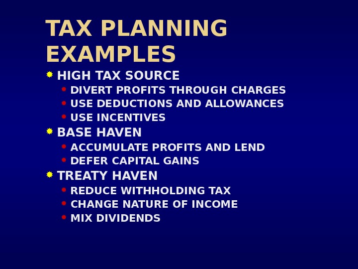 TAX PLANNING EXAMPLES HIGH TAX SOURCE DIVERT PROFITS THROUGH CHARGES USE DEDUCTIONS AND ALLOWANCES USE INCENTIVES