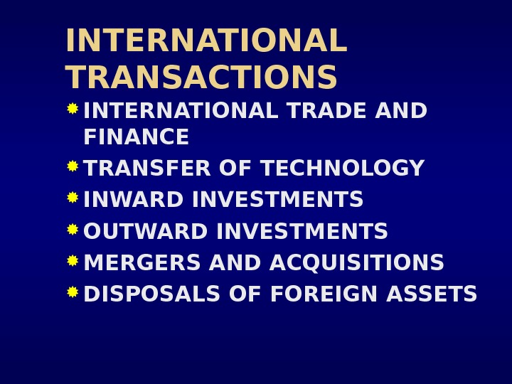 INTERNATIONAL TRANSACTIONS INTERNATIONAL TRADE AND FINANCE TRANSFER OF TECHNOLOGY INWARD INVESTMENTS OUTWARD INVESTMENTS MERGERS AND ACQUISITIONS