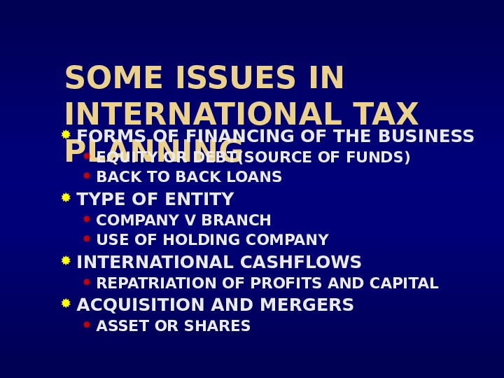SOME ISSUES IN INTERNATIONAL TAX PLANNING FORMS OF FINANCING OF THE BUSINESS EQUITY OR DEBT(SOURCE OF