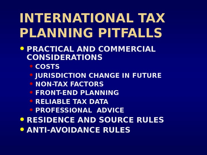 INTERNATIONAL TAX PLANNING PITFALLS PRACTICAL AND COMMERCIAL CONSIDERATIONS COSTS JURISDICTION CHANGE IN FUTURE NON-TAX FACTORS FRONT-END